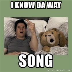 Ted Movie - i know da way  song