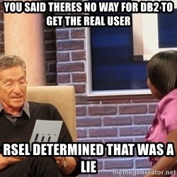 Maury Lie Detector - You said theres no way for DB2 to get the real user RSEL determined that was a lie