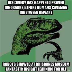 Philosoraptor - discovery has happened proven dinosaurs before humans caveman inbetween beware robots showed at brisbanes museum fantastic insight learning for all