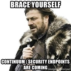 Brace Yourself Winter is Coming. - Brace Yourself Continuum | Security Endpoints are Coming