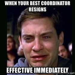 crying peter parker - When your best coordinator resigns effective immediately