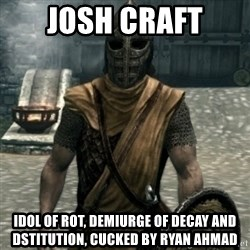 skyrim whiterun guard - JOSH CRAFT IDOL OF ROT, DEMIURGE OF DECAY AND DSTITUTION, CUCKED BY RYAN AHMAD