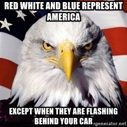 American Pride Eagle - red white and blue represent america except when they are flashing behind your car
