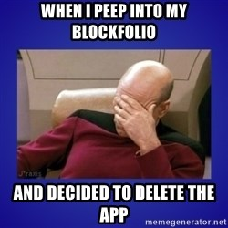 Picard facepalm  - when i peep into my blockfolio and decided to delete the app