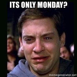 crying peter parker - Its only Monday?