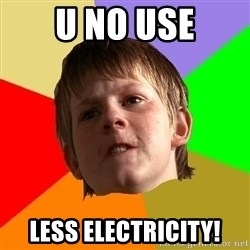 Angry School Boy - U NO USE LESS ELECTRICITY!