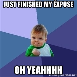 Success Kid - just finished my éxpose oh yeahhhh