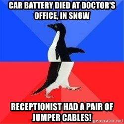 Socially Awkward to Awesome Penguin - Car battery died at doctor's office, in snow Receptionist had a pair of jumper cables!