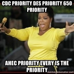Overly-Excited Oprah!!!  - CDC Priority DES Priority 650 Priority AHEC Priority Every is the Priority