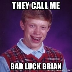 Bad Luck Brian - they call me bad luck brian