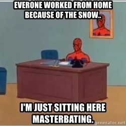 Spiderman Desk - Everone worked from home because of the snow..  I'm just sitting here masterbating.
