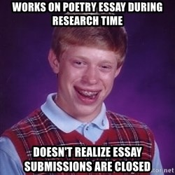 Bad Luck Brian - Works on poetry essay during research time doesn't realize essay submissions are closed