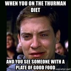 crying peter parker - When you on the Thurman diet And you see someone with a plate of good food