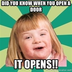 Retard girl - Did you know when you open a door IT OPENS!!
