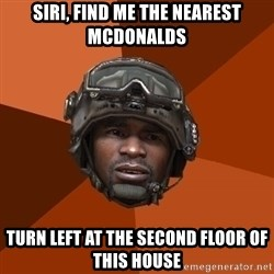 Sgt. Foley - Siri, find me the nearest McDonalds Turn left at the second floor of this house