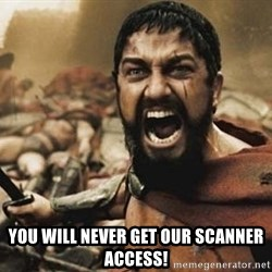 300 - you will never get our scanner access!