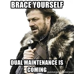 Brace Yourself Winter is Coming. - Brace Yourself Dual maintenance is coming