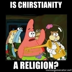 Patrick Star Instrument - Is chirstianity a religion?