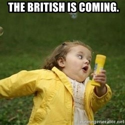 Little girl running away - The British is coming.