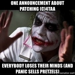 joker mind loss - One announcement about patching (c)4taa everybody loses their minds (and panic sells pretzels)