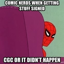Suspicious Spiderman - Comic nerds when getting stuff signed  CGC or it didn't happen