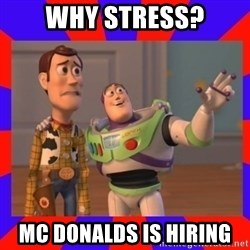 Everywhere - Why stress? Mc Donalds is hiring