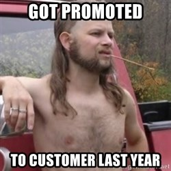 Stereotypical Redneck - Got promoted To customer last year
