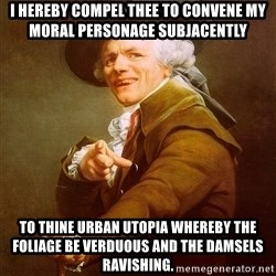 Joseph Ducreux - I hereby compel thee to convene my moral personage subjacently to thine urban utopia whereby the foliage be verduous and the damsels ravishing.