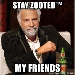The Most Interesting Man In The World - Stay Zooted™ my friends