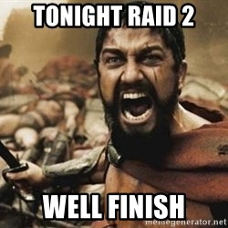 300 - Tonight raid 2 Well finish