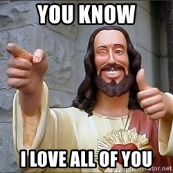 jesus says - You know I love all of you