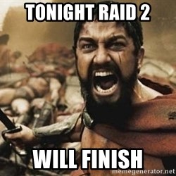 300 - Tonight raid 2 Will finish