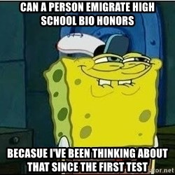 Spongebob Face - can a person emigrate high school bio honors becasue i've been thinking about that since the first test