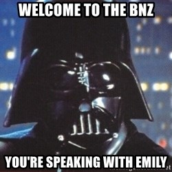 Darth Vader - Welcome to the BNZ You're speaking with Emily