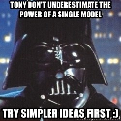 Darth Vader - Tony Don't underestimate the power of a single model TRY simpler ideas first :)