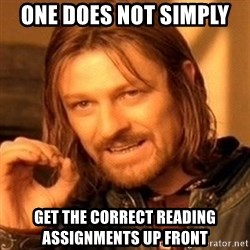 One Does Not Simply - ONE DOES NOT SIMPLY  GET THE CORRECT READING ASSIGNMENTS UP FRONT