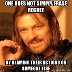 One Does Not Simply - one does not simply erase regret by blaming their actions on someone else