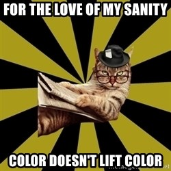 Frustrated Journalist Cat - For the LOVE of my sanity COLOR DOESN'T LIFT COLOR