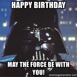 Darth Vader - Happy Birthday May the Force be with you!