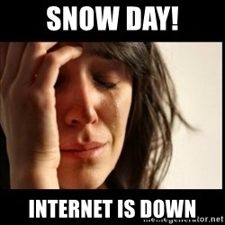 First World Problems - Snow day! Internet is down