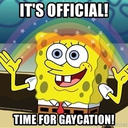 spongebob rainbow - It's official! Time for gaycation!