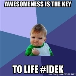 Success Kid - Awesomeness is the key To life #idek