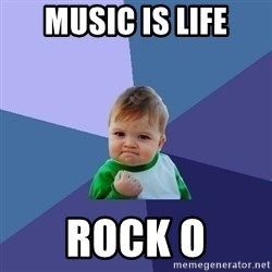 Success Kid - Music is life Rock o