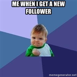 Success Kid - me when i get a new follower