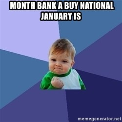 Success Kid - Month Bank A Buy National January Is
