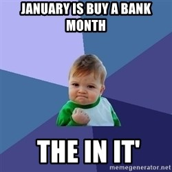 Success Kid - January is Buy a Bank Month  The In It'