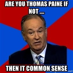 Bill O'Reilly Proves God - Are you Thomas Paine if not .... then it COMMON SENSE