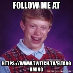 Bad Luck Brian - Follow me at https://www.twitch.tv/eltargaming