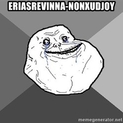 Forever Alone - eriasrevinna-nonxudJoY