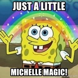 Spongebob - Just a little Michelle Magic!